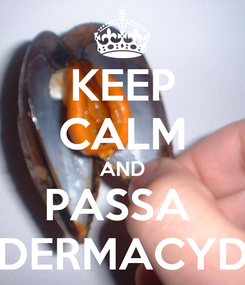 Poster: KEEP CALM AND PASSA  DERMACYD