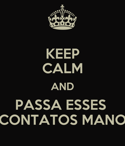 Poster: KEEP CALM AND PASSA ESSES  CONTATOS MANO