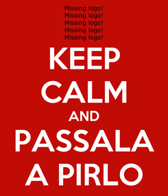 Poster: KEEP CALM AND PASSALA A PIRLO