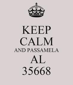 Poster: KEEP CALM AND PASSAMELA  AL 35668