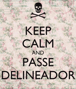 Poster: KEEP CALM AND PASSE DELINEADOR