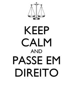Poster: KEEP CALM AND PASSE EM DIREITO