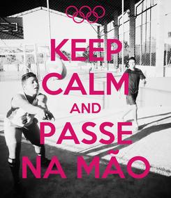 Poster: KEEP CALM AND PASSE NA MÃO