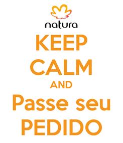 Poster: KEEP CALM AND Passe seu PEDIDO