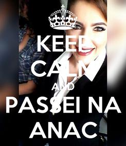 Poster: KEEP CALM AND PASSEI NA ANAC