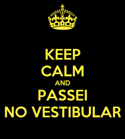 Poster: KEEP CALM AND PASSEI NO VESTIBULAR