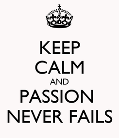 Poster: KEEP CALM AND PASSION  NEVER FAILS