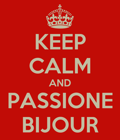 Poster: KEEP CALM AND PASSIONE BIJOUR