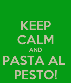 Poster: KEEP CALM AND PASTA AL  PESTO!
