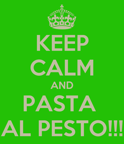 Poster: KEEP CALM AND PASTA  AL PESTO!!!