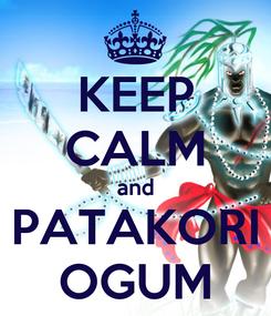 Poster: KEEP CALM and PATAKORI OGUM