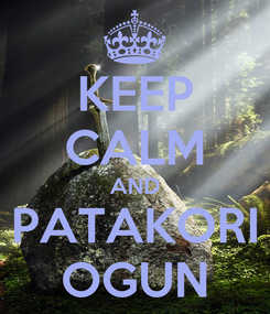 Poster: KEEP CALM AND PATAKORI OGUN