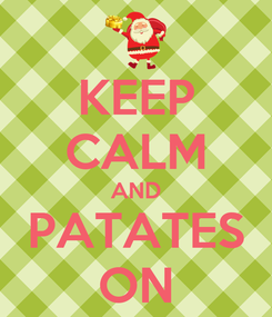 Poster: KEEP CALM AND PATATES ON