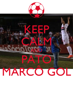 Poster: KEEP CALM AND PATO MARCÔ GOL