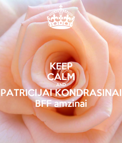 Poster: KEEP CALM AND PATRICIJAI KONDRASINAI BFF amzinai