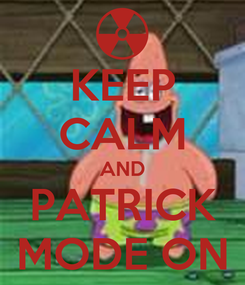 Poster: KEEP CALM AND PATRICK MODE ON