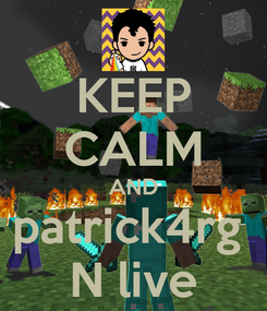 Poster: KEEP CALM AND patrick4rg  N live