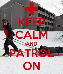 Poster: KEEP CALM AND PATROL ON