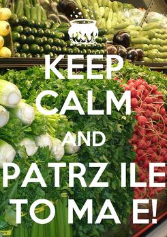 Poster: KEEP CALM AND PATRZ ILE TO MA E!
