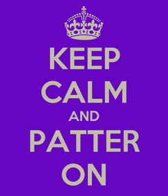 Poster: KEEP CALM AND PATTER ON