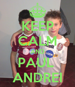 Poster: KEEP CALM AND PAUL  ANDREI
