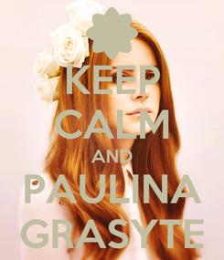 Poster: KEEP CALM AND PAULINA GRASYTE