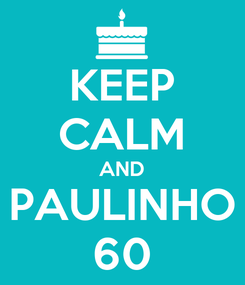 Poster: KEEP CALM AND PAULINHO 60