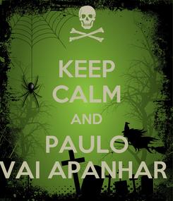 Poster: KEEP CALM AND PAULO VAI APANHAR
