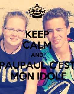 Poster: KEEP CALM AND PAUPAUL C'EST  MON IDOLE