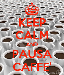 Poster: KEEP CALM AND PAUSA CAFFE'
