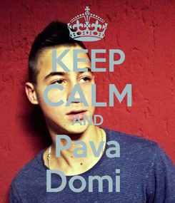 Poster: KEEP CALM AND Pava Domi