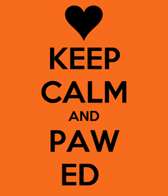 Poster: KEEP CALM AND PAW ED