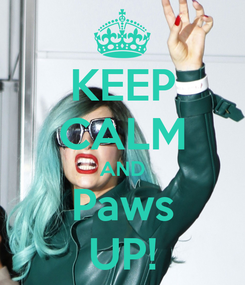 Poster: KEEP CALM AND Paws UP!