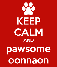 Poster: KEEP CALM AND pawsome oonnaon