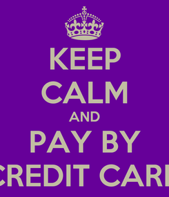 Poster: KEEP CALM AND PAY BY CREDIT CARD