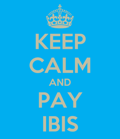 Poster: KEEP CALM AND PAY IBIS