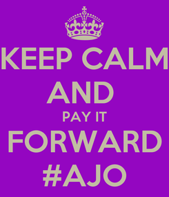 Poster: KEEP CALM AND  PAY IT FORWARD #AJO