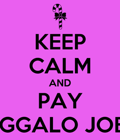 Poster: KEEP CALM AND PAY JIGGALO JOEL