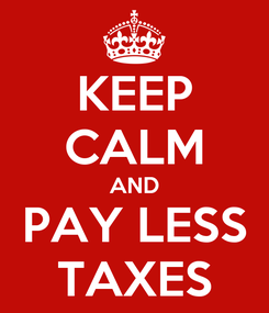 Poster: KEEP CALM AND PAY LESS TAXES