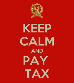 Poster: KEEP CALM AND PAY  TAX