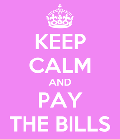 Poster: KEEP CALM AND PAY THE BILLS