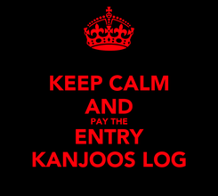 Poster: KEEP CALM AND PAY THE ENTRY KANJOOS LOG