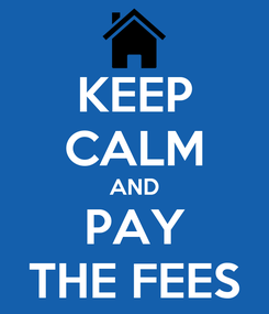 Poster: KEEP CALM AND PAY THE FEES