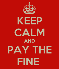 Poster: KEEP CALM AND PAY THE FINE