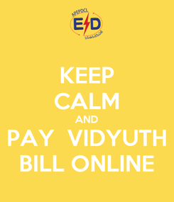 Poster: KEEP CALM AND PAY  VIDYUTH BILL ONLINE