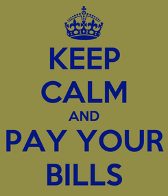 Poster: KEEP CALM AND PAY YOUR BILLS