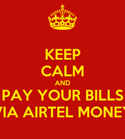 Poster: KEEP CALM AND PAY YOUR BILLS VIA AIRTEL MONEY