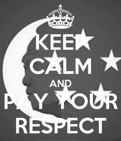 Poster: KEEP CALM AND PAY YOUR RESPECT