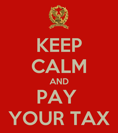 Poster: KEEP CALM AND PAY  YOUR TAX