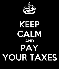 Poster: KEEP CALM AND PAY YOUR TAXES